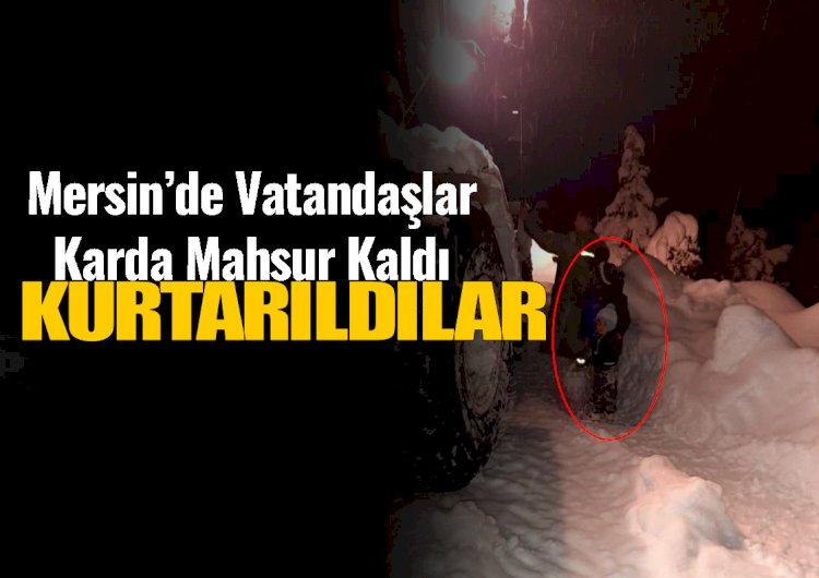 Mersin'de Karda Mahsur Kalan Aile Yoğun Çabalarla Kurtarıldı