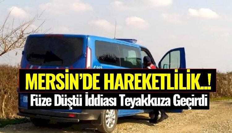 'Mersin'e Füze Düştü' İddiası Ekipleri Teyakkuza Geçirdi