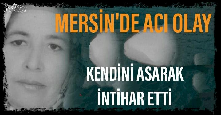 MERSİN'DE KENDİNİ ASARAK İNTİHAR ETTİ