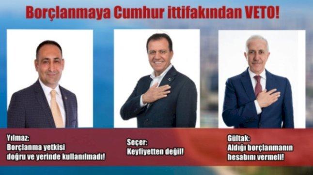 BORÇLANMAYA CUMHUR İTTİFAK'INDAN VETO!..