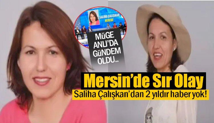 Mersin'de Kaybolan Saliha Çalışkan'dan 2 Yıldır Haber Yok!