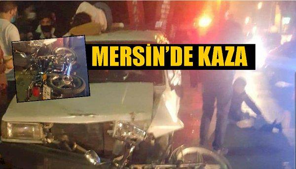 MERSİN'DE KAZA, MOTOSİKLET OTOMOBİLLE ÇARPIŞTI