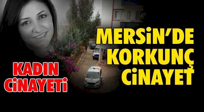 MERSİN'DE BİR KADIN DAHA CİNAYETE KURBAN GİTTİ