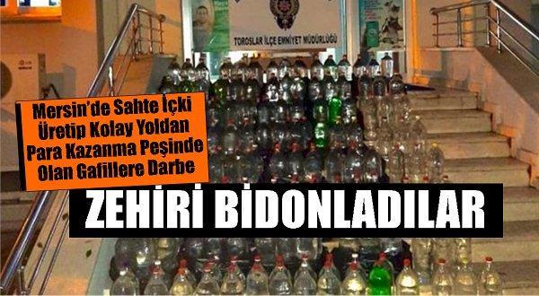 MERSİN'DE SAHTE ALKOLCÜLER AKILLANMIYOR